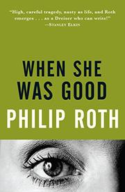 WHEN SHE WAS GOOD by Philip Roth