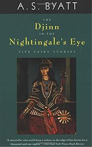 THE DJINN IN THE NIGHTINGALE'S EYE: Five Fairy Stories by A.S. Byatt