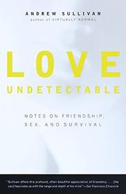 """LOVE UNDETECTABLE: Notes on Friendship, Sex, and Survival"" by Andrew Sullivan"