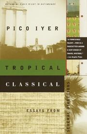 TROPICAL CLASSICAL: Essays from Several Directions by Pico Iyer