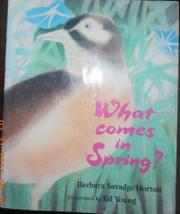 WHAT COMES IN SPRING? by Barbara Savadge Horton