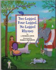 TWO-LEGGED, FOUR-LEGGED, NO-LEGGED RHYMES by J. Patrick Lewis