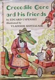 CROCODILE GENE AND HIS FRIENDS by Eduard Uspensky