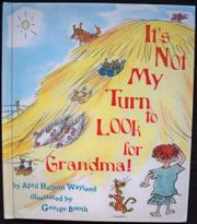 IT'S NOT MY TURN TO LOOK FOR GRANDMA! by April Halprin Wayland