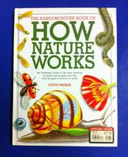 THE RANDOM HOUSE BOOK OF HOW NATURE WORKS by Steve Parker