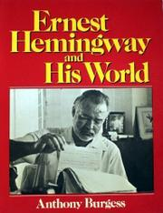 ERNEST HEMINGWAY AND HIS WORLD by Anthony Burgess
