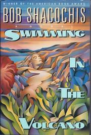 SWIMMING IN THE VOLCANO by Bob Shacochis