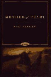 MOTHER OF PEARL by Mary Morrissy