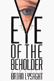 EYE OF THE BEHOLDER by Brian Lysaght