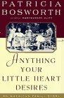 ANYTHING YOUR LITTLE HEART DESIRES by Patricia Bosworth