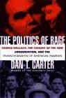 THE POLITICS OF RAGE by Dan T. Carter