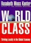 WORLD CLASS by Rosabeth Moss Kanter