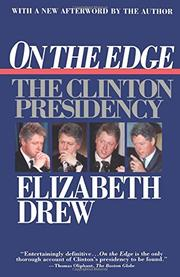 ON THE EDGE: The Clinton Presidency by Elizabeth Drew