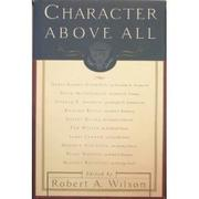 CHARACTER ABOVE ALL by Robert A. Wilson