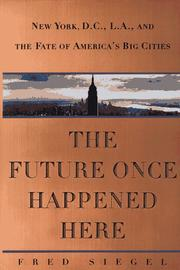 THE FUTURE ONCE HAPPENED HERE by Fred Siegel