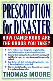 PRESCRIPTION FOR DISASTER by Thomas J. Moore
