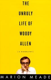 THE UNRULY LIFE OF WOODY ALLEN by Marion Meade