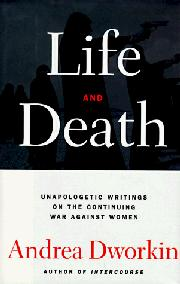 LIFE AND DEATH by Andrea Dworkin