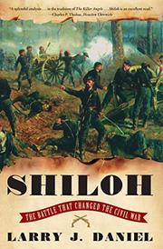 SHILOH: The Battle That Changed the Civil War by Larry J. Daniel