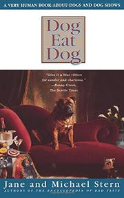 DOG EAT DOG: A Very Human Book About Dogs and Dog Shows by Jane & Michael Stern Stern