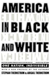 """AMERICA IN BLACK AND WHITE: One Nation, Indivisible"" by Stephan & Abigail Thernstrom Thernstrom"