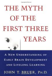 THE MYTH OF THE FIRST THREE YEARS by John T. Bruer