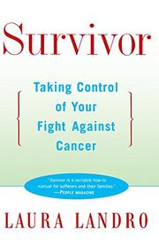 SURVIVOR: Taking Control of Your Fight Against Cancer by Laura Landro
