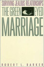 THE GREEN-EYED MARRIAGE: Surviving Jealous Relationships by Robert L. Barker