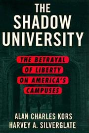 THE SHADOW UNIVERSITY: The Betrayal of Liberty on America's Campuses by Alan Charles & Harvey A. Silverglate Kors