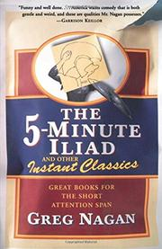 THE FIVE-MINUTE ILIAD AND OTHER INSTANT CLASSICS by Greg Nagan