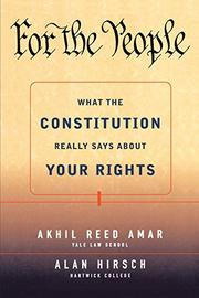 FOR THE PEOPLE: What the Constitution Really Says About Your Rights by Akhil & Alan Hirsch Amar