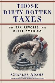 THOSE DIRTY ROTTEN TAXES: The Tax Revolts That Built America by Charles Adams