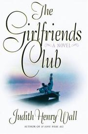 THE GIRLFRIENDS' CLUB by Judith Henry Wall