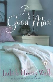A GOOD MAN by Judith Henry Wall