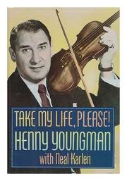 TAKE MY LIFE, PLEASE! by Henny Youngman