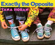 EXACTLY THE OPPOSITE by Tana Hoban