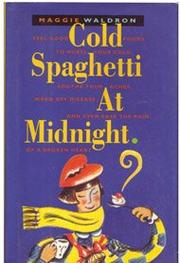 COLD SPAGHETTI AT MIDNIGHT by Maggie Waldron