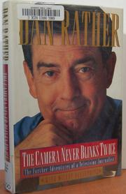 THE CAMERA NEVER BLINKS TWICE by Dan Rather