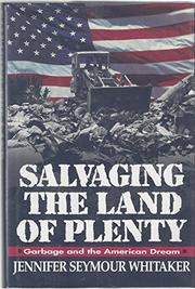 SALVAGING A LAND OF PLENTY by Jennifer Seymour Whitaker