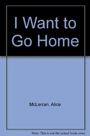 I WANT TO GO HOME by Alice McLerran