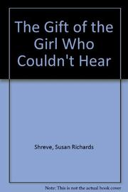 THE GIFT OF THE GIRL WHO COULDN'T HEAR by Susan Shreve
