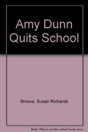 AMY DUNN QUITS SCHOOL by Susan Shreve
