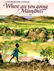 WHERE ARE YOU GOING, MANYONI? by Catherine Stock