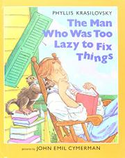 THE MAN WHO WAS TOO LAZY TO FIX THINGS by Phyllis Krasilovsky
