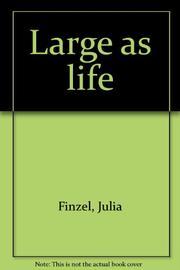 LARGE AS LIFE by Julia Finzel