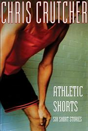 ATHLETIC SHORTS by Chris Crutcher