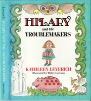 HILARY AND THE TROUBLEMAKERS by Kathleen Leverich