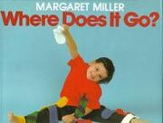 WHERE DOES IT GO? by Margaret Miller