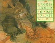 THE RAGGLY SCRAGGLY NO-SOAP NO-SCRUB GIRL by David F. Birchman