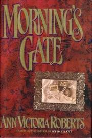 MORNING'S GATE by Ann Victoria Roberts